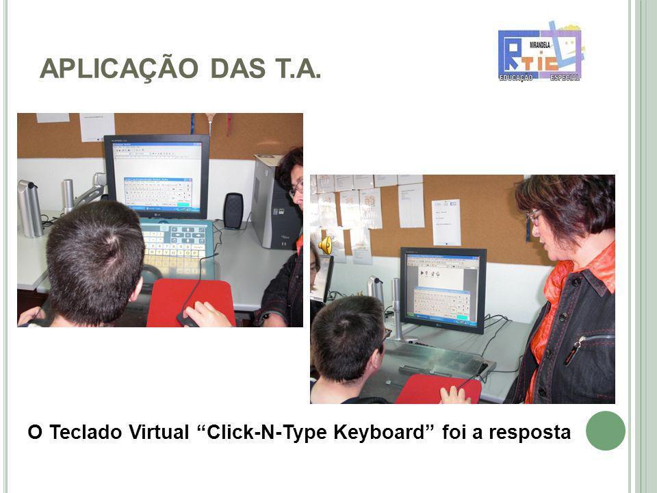 APLICAÇÃO DAS T.A. O Teclado Virtual Click-N-Type Keyboard foi a resposta
