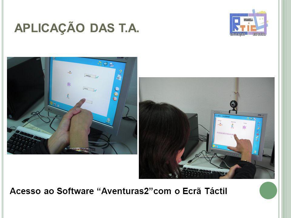 APLICAÇÃO DAS T.A. Acesso ao Software Aventuras2com o Ecrã Táctil