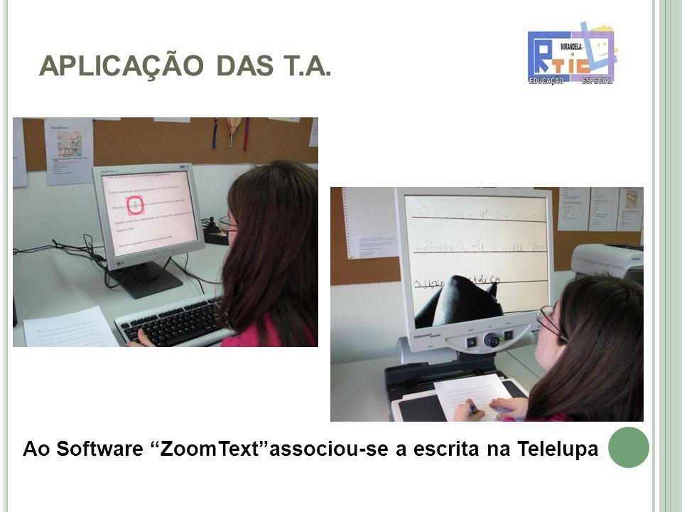 APLICAÇÃO DAS T.A. Ao Software ZoomTextassociou-se a escrita na Telelupa