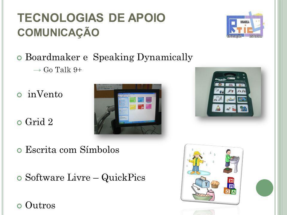 TECNOLOGIAS DE APOIO COMUNICAÇÃO Boardmaker e Speaking Dynamically Go Talk 9+ inVento Grid 2 Escrita com Símbolos Software Livre – QuickPics Outros