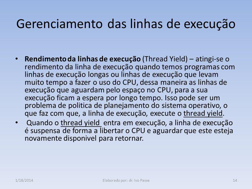 Gerenciamento das linhas de execução Rendimento da linhas de execução (Thread Yield) – atingi-se o rendimento da linha de execução quando temos progra