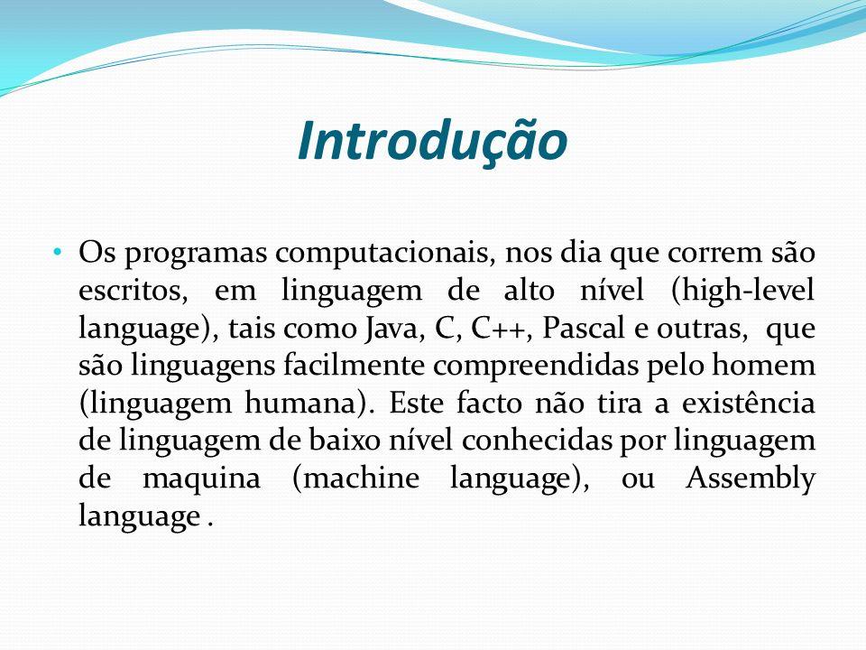 Introdução Os programas computacionais, nos dia que correm são escritos, em linguagem de alto nível (high-level language), tais como Java, C, C++, Pas