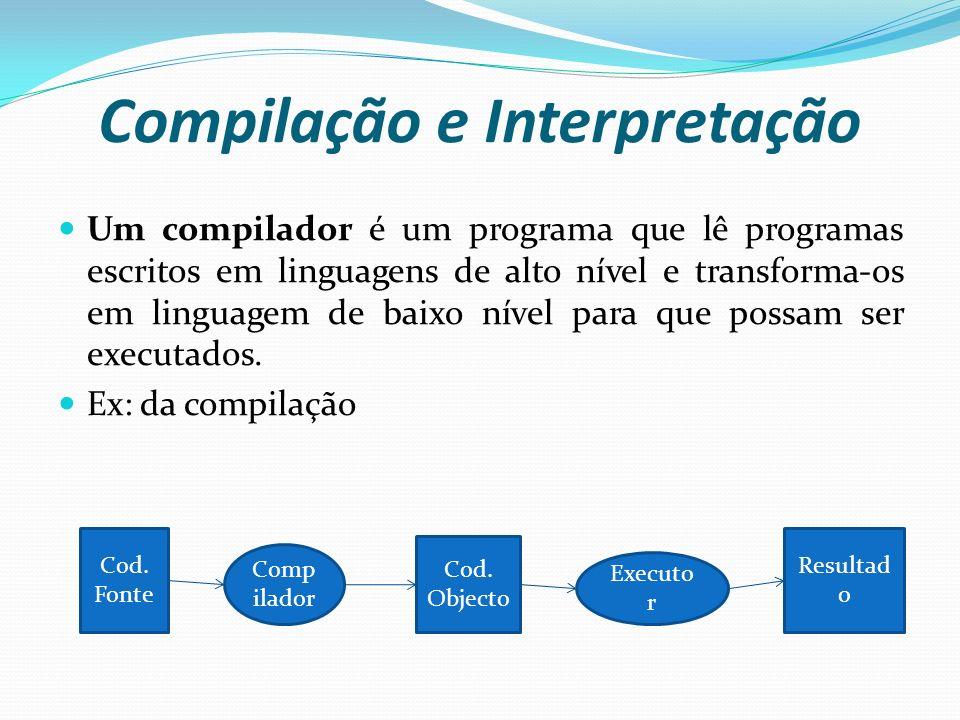 Compilação e Interpretação Um compilador é um programa que lê programas escritos em linguagens de alto nível e transforma-os em linguagem de baixo nív