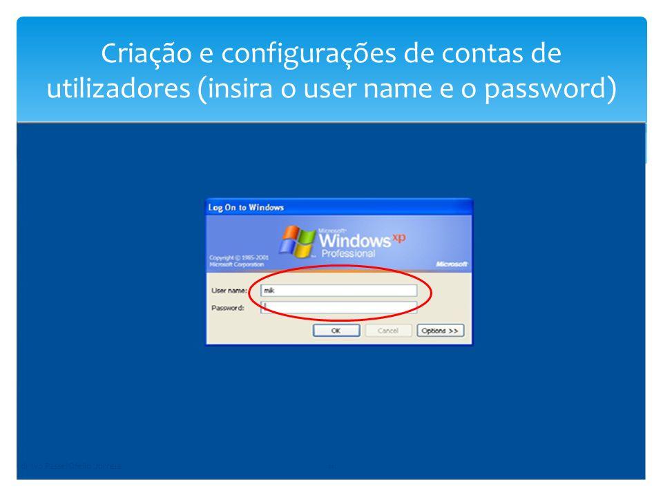 Criação e configurações de contas de utilizadores (insira o user name e o password) dr Ivo Passe/Ofelio Jorreia11