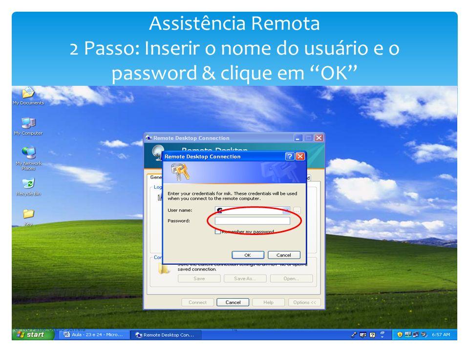 Assistência Remota 2 Passo: Inserir o nome do usuário e o password & clique em OK dr Ivo Passe/Ofelio Jorreia14
