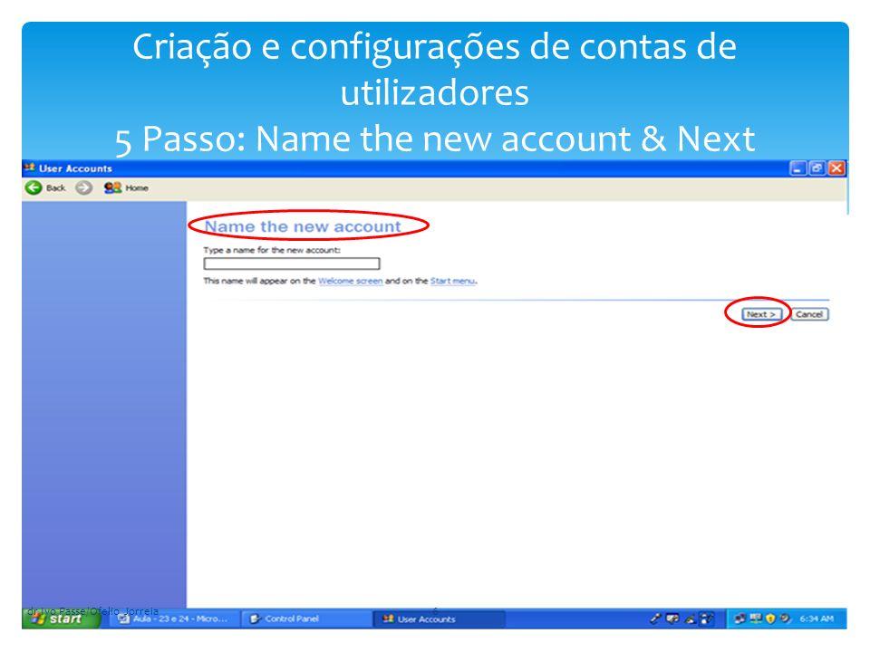 Criação e configurações de contas de utilizadores 5 Passo: Name the new account & Next dr Ivo Passe/Ofelio Jorreia6