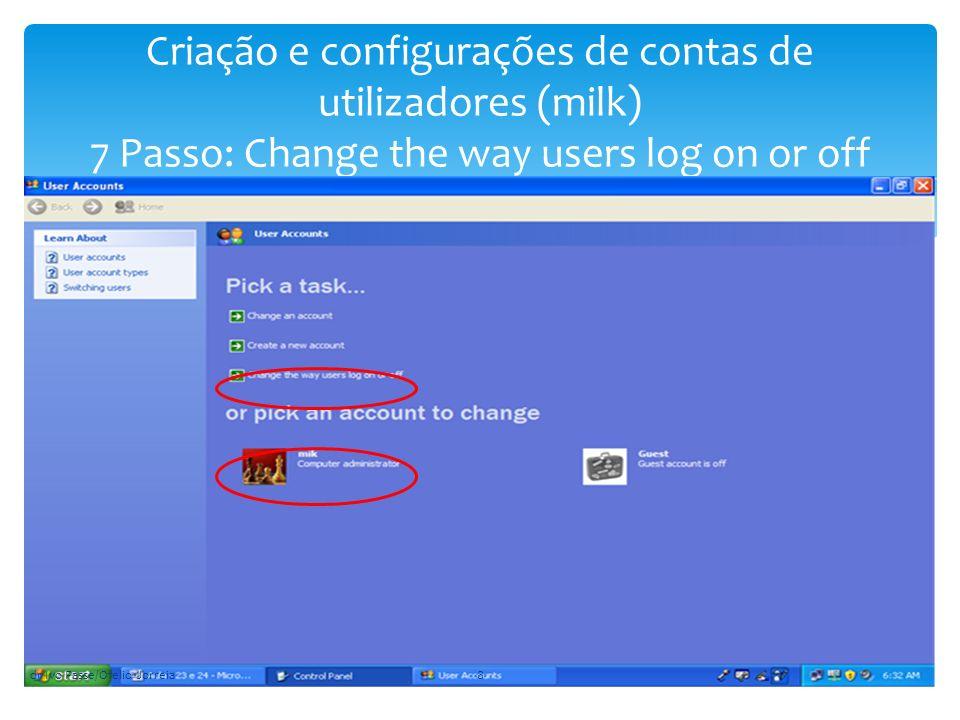 Criação e configurações de contas de utilizadores (milk) 7 Passo: Change the way users log on or off dr Ivo Passe/Ofelio Jorreia8