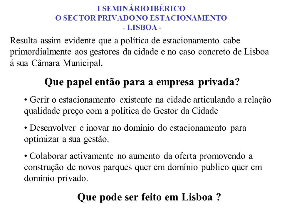 Resulta assim evidente que a política de estacionamento cabe primordialmente aos gestores da cidade e no caso concreto de Lisboa á sua Câmara Municipa