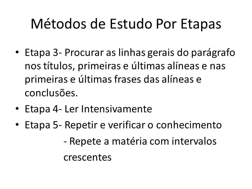 Métodos de Estudo Por Etapas Etapa 3- Procurar as linhas gerais do parágrafo nos títulos, primeiras e últimas alíneas e nas primeiras e últimas frases das alíneas e conclusões.