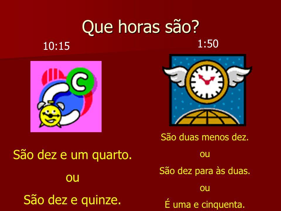 Que horas são? É uma hora em ponto. São três e nove.