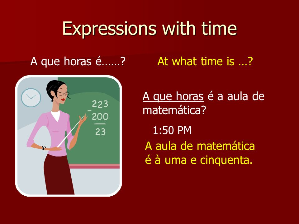 Expressions with time A que horas é……?At what time is ….