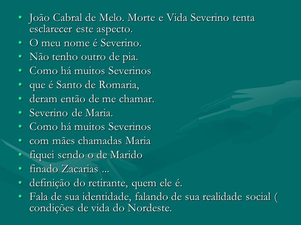 João Cabral de Melo. Morte e Vida Severino tenta esclarecer este aspecto.João Cabral de Melo. Morte e Vida Severino tenta esclarecer este aspecto. O m