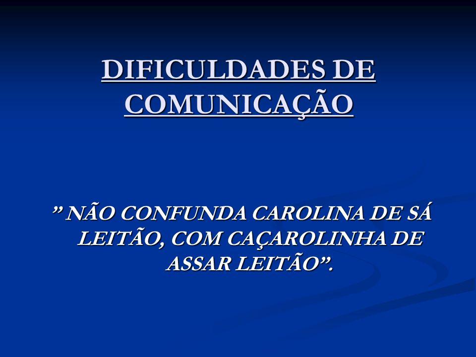 DIFICULDADES DE COMUNICAÇÃO NÃO CONFUNDA CAROLINA DE SÁ LEITÃO, COM CAÇAROLINHA DE ASSAR LEITÃO. NÃO CONFUNDA CAROLINA DE SÁ LEITÃO, COM CAÇAROLINHA D