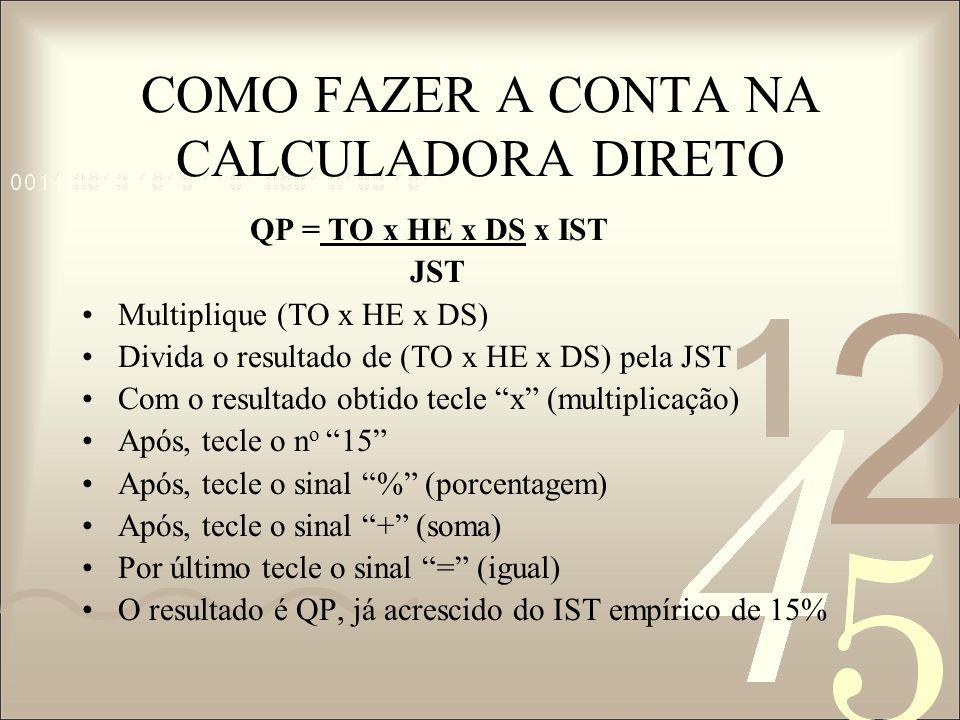 COMO FAZER A CONTA NA CALCULADORA DIRETO QP = TO x HE x DS x IST JST Multiplique (TO x HE x DS) Divida o resultado de (TO x HE x DS) pela JST Com o re