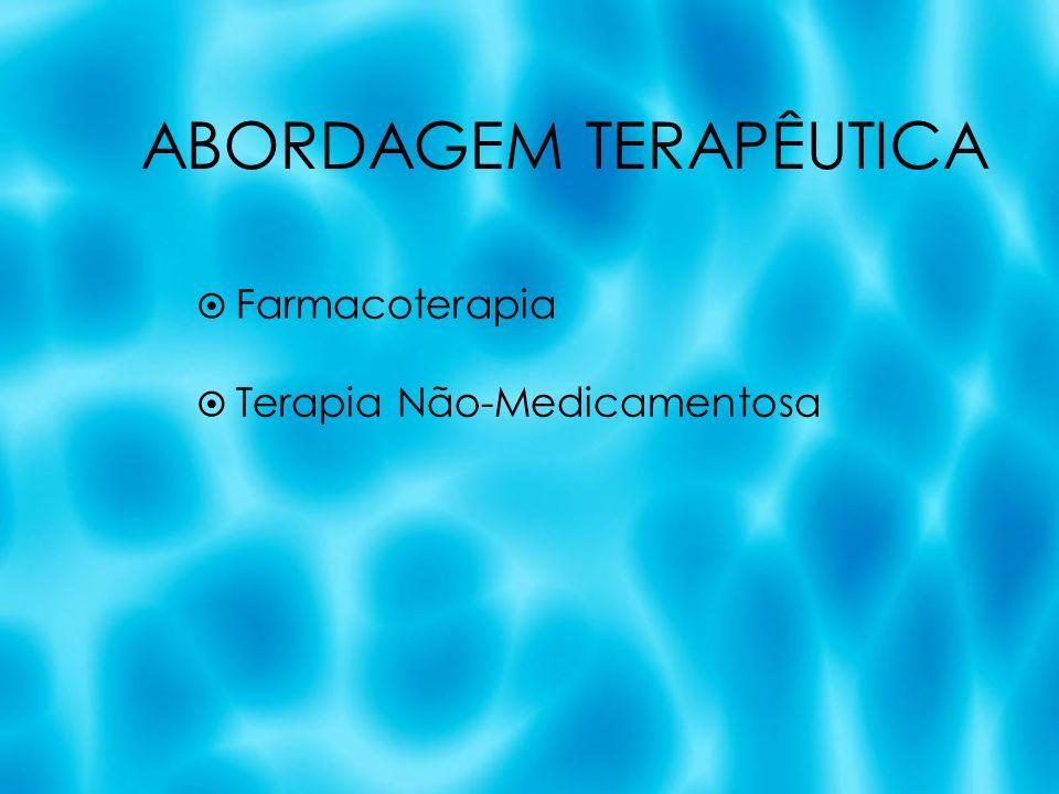 ABORDAGEM TERAPÊUTICA Farmacoterapia Terapia Não-Medicamentosa Farmacoterapia Terapia Não-Medicamentosa