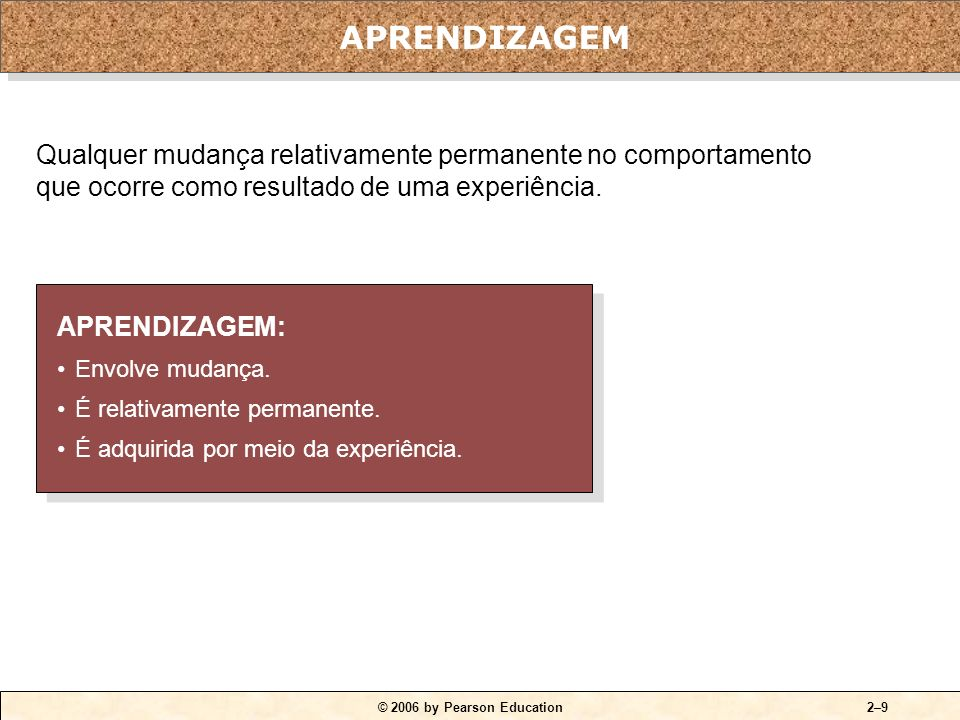 © 2006 by Pearson Education2–9 APRENDIZAGEM: Envolve mudança.