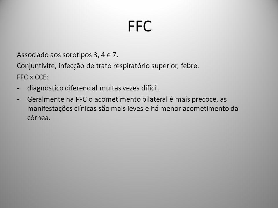 FFC Associado aos sorotipos 3, 4 e 7. Conjuntivite, infecção de trato respiratório superior, febre. FFC x CCE: -diagnóstico diferencial muitas vezes d