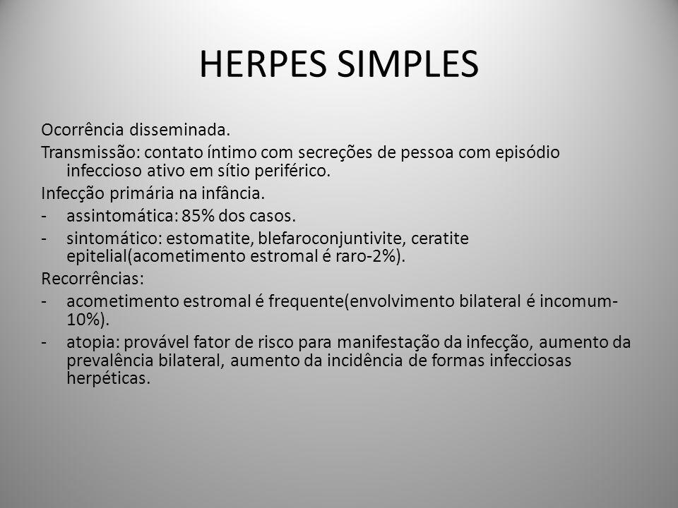 HERPES SIMPLES Ocorrência disseminada. Transmissão: contato íntimo com secreções de pessoa com episódio infeccioso ativo em sítio periférico. Infecção