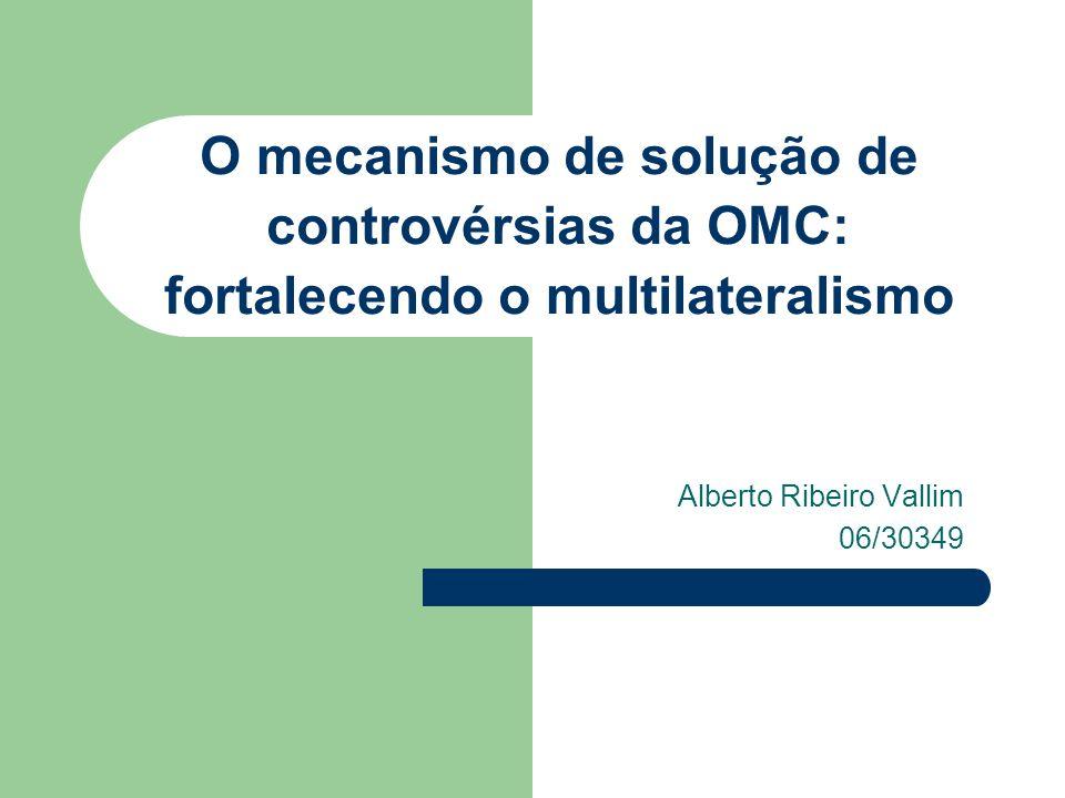 O mecanismo de solução de controvérsias da OMC: fortalecendo o multilateralismo Alberto Ribeiro Vallim 06/30349