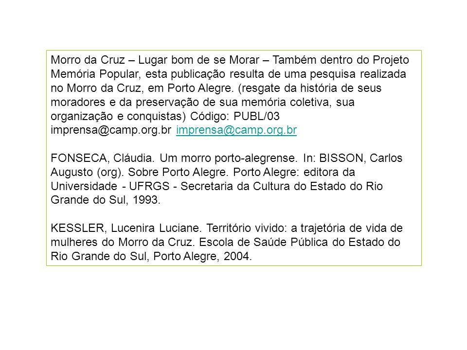 Morro da Cruz – Lugar bom de se Morar – Também dentro do Projeto Memória Popular, esta publicação resulta de uma pesquisa realizada no Morro da Cruz,