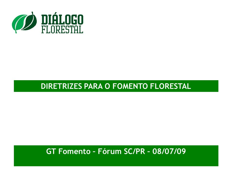 DIRETRIZES PARA O FOMENTO FLORESTAL GT Fomento – Fórum SC/PR – 08/07/09