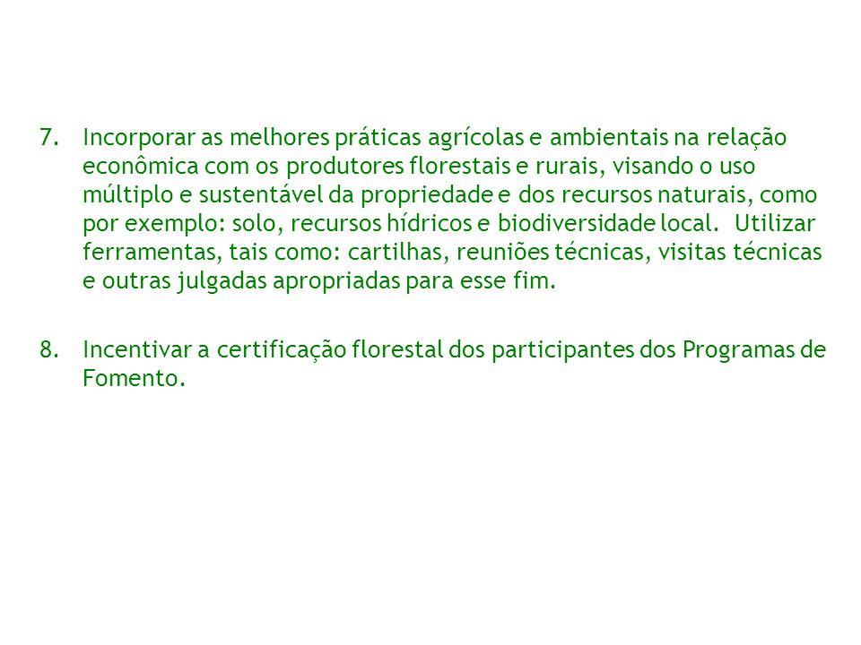 7.Incorporar as melhores práticas agrícolas e ambientais na relação econômica com os produtores florestais e rurais, visando o uso múltiplo e sustentá