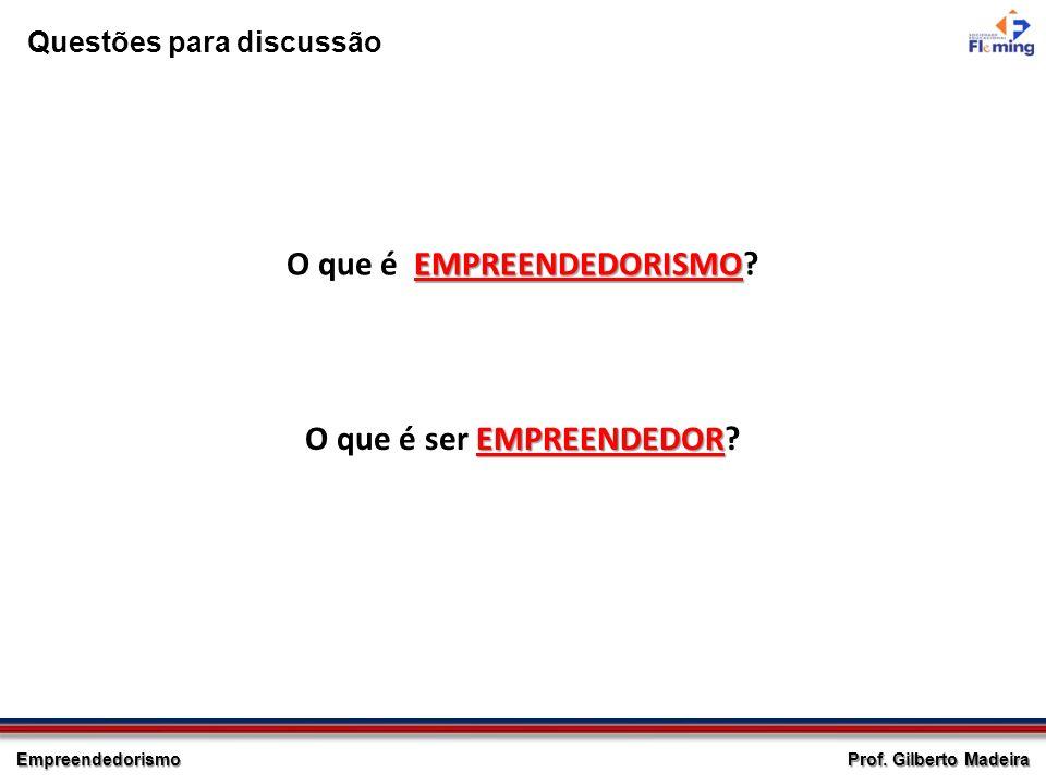 Empreendedorismo Prof. Gilberto Madeira EMPREENDEDORISMO O que é EMPREENDEDORISMO? EMPREENDEDOR O que é ser EMPREENDEDOR? Questões para discussão