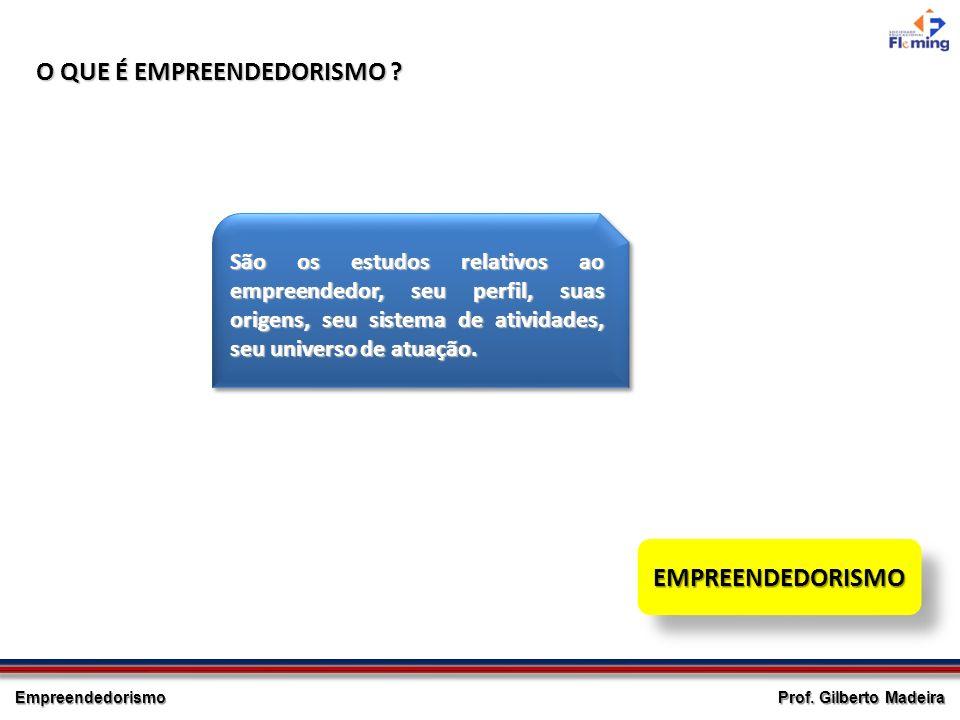 Empreendedorismo Prof. Gilberto Madeira O QUE É EMPREENDEDORISMO ? São os estudos relativos ao empreendedor, seu perfil, suas origens, seu sistema de