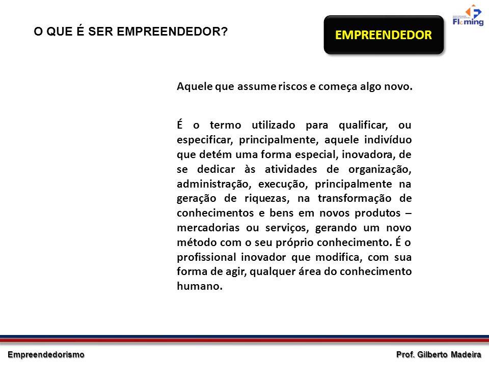 Empreendedorismo Prof. Gilberto Madeira EntrepreneurEntrepreneur EMPREENDEDOREMPREENDEDOR Aquele que assume riscos e começa algo novo. É o termo utili