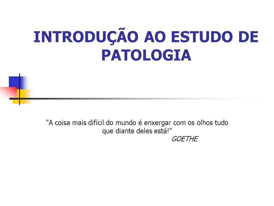 INTRODUÇÃO AO ESTUDO DE PATOLOGIA
