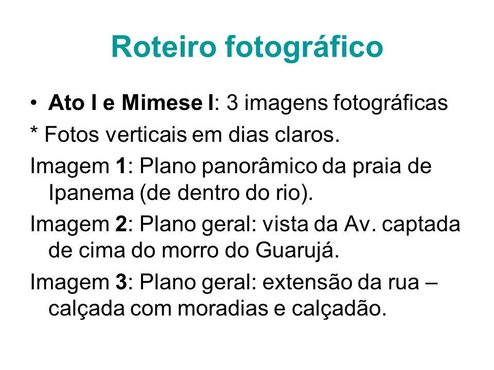 Roteiro fotográfico Ato I e Mimese I: 3 imagens fotográficas * Fotos verticais em dias claros. Imagem 1: Plano panorâmico da praia de Ipanema (de dent