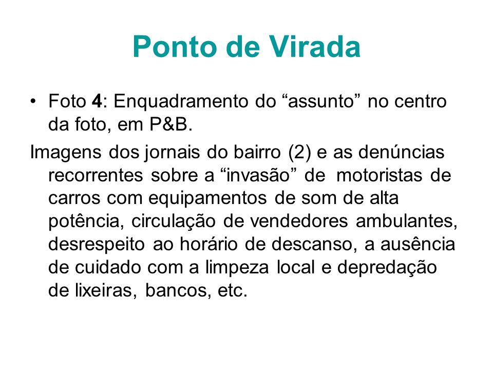 Ponto de Virada Foto 4: Enquadramento do assunto no centro da foto, em P&B. Imagens dos jornais do bairro (2) e as denúncias recorrentes sobre a invas