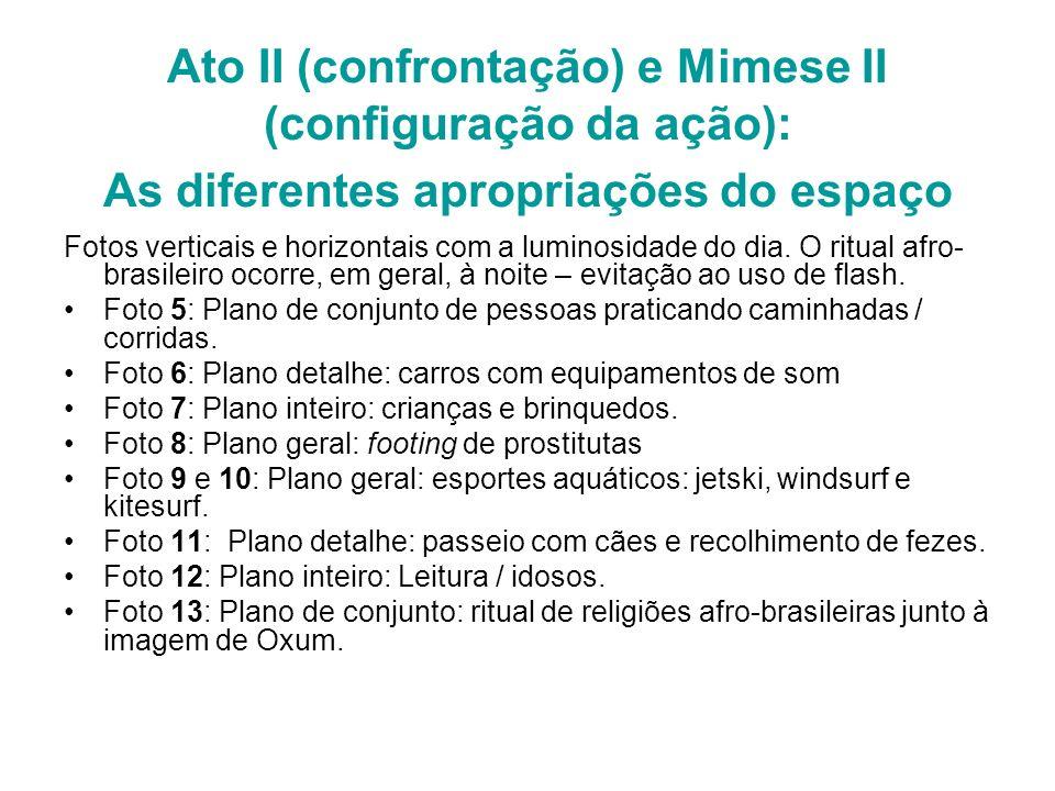 Ato II (confrontação) e Mimese II (configuração da ação): As diferentes apropriações do espaço Fotos verticais e horizontais com a luminosidade do dia
