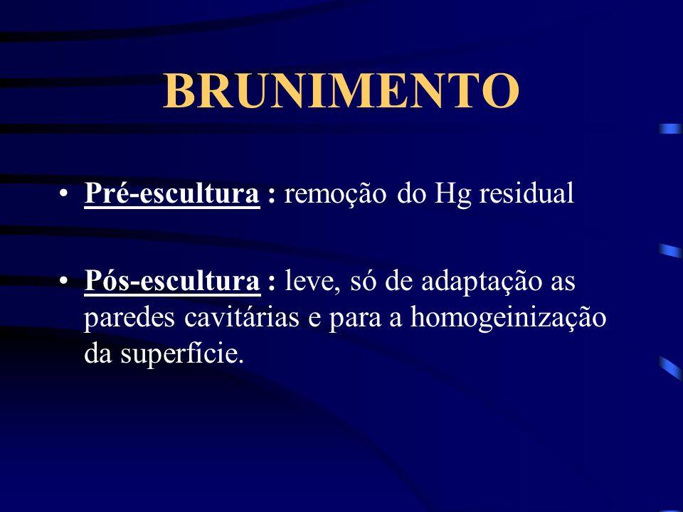 BRUNIMENTO Pré-escultura : remoção do Hg residual Pós-escultura : leve, só de adaptação as paredes cavitárias e para a homogeinização da superfície.
