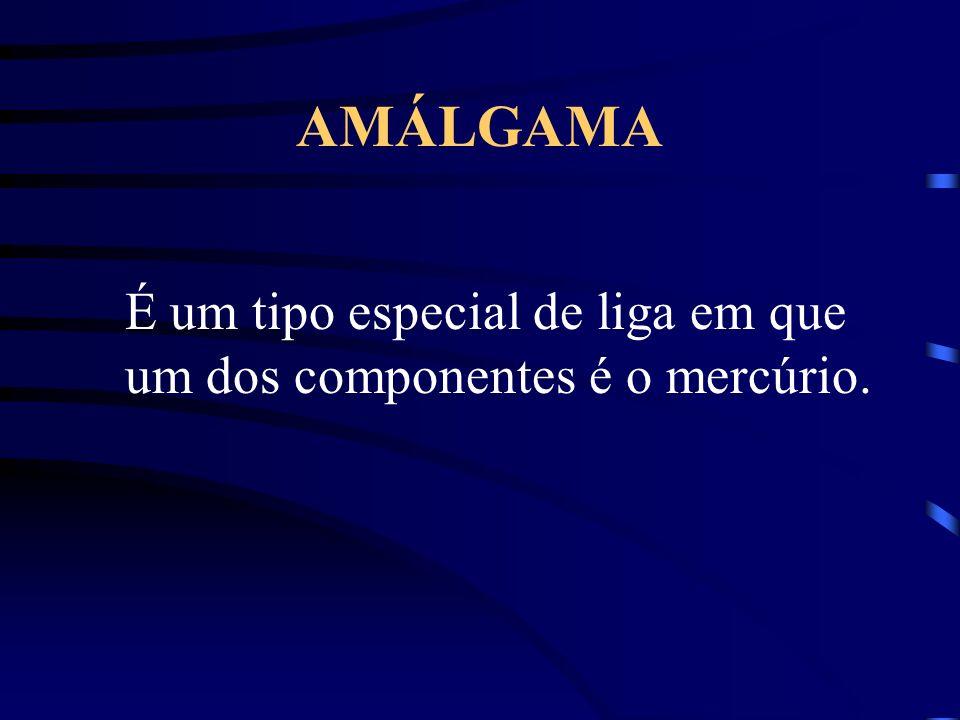 AMÁLGAMA É um tipo especial de liga em que um dos componentes é o mercúrio.