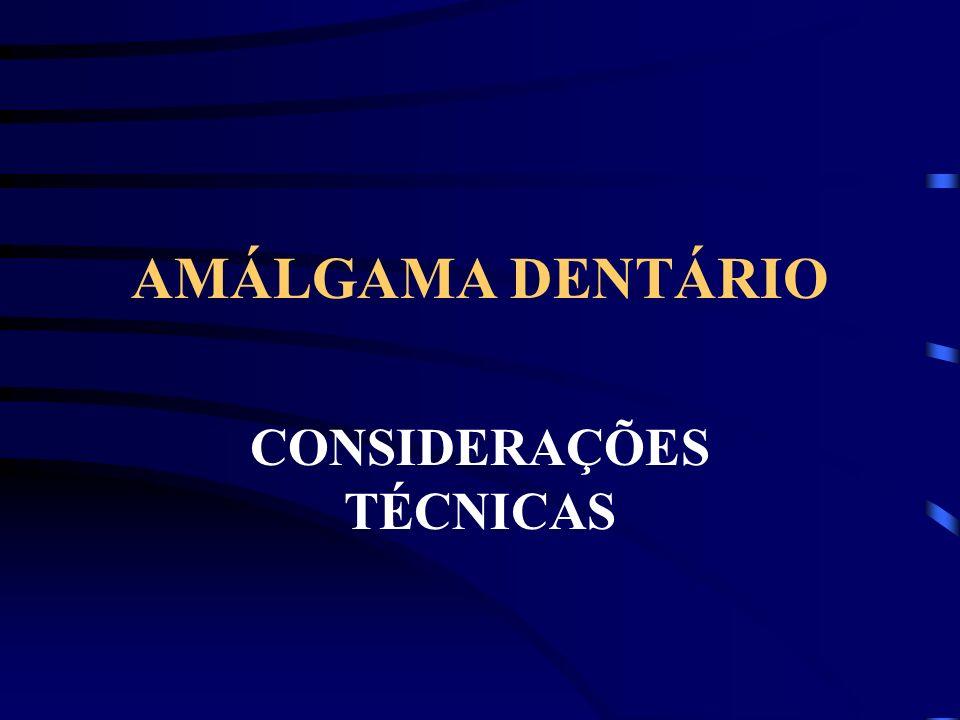 AMÁLGAMA DENTÁRIO CONSIDERAÇÕES TÉCNICAS
