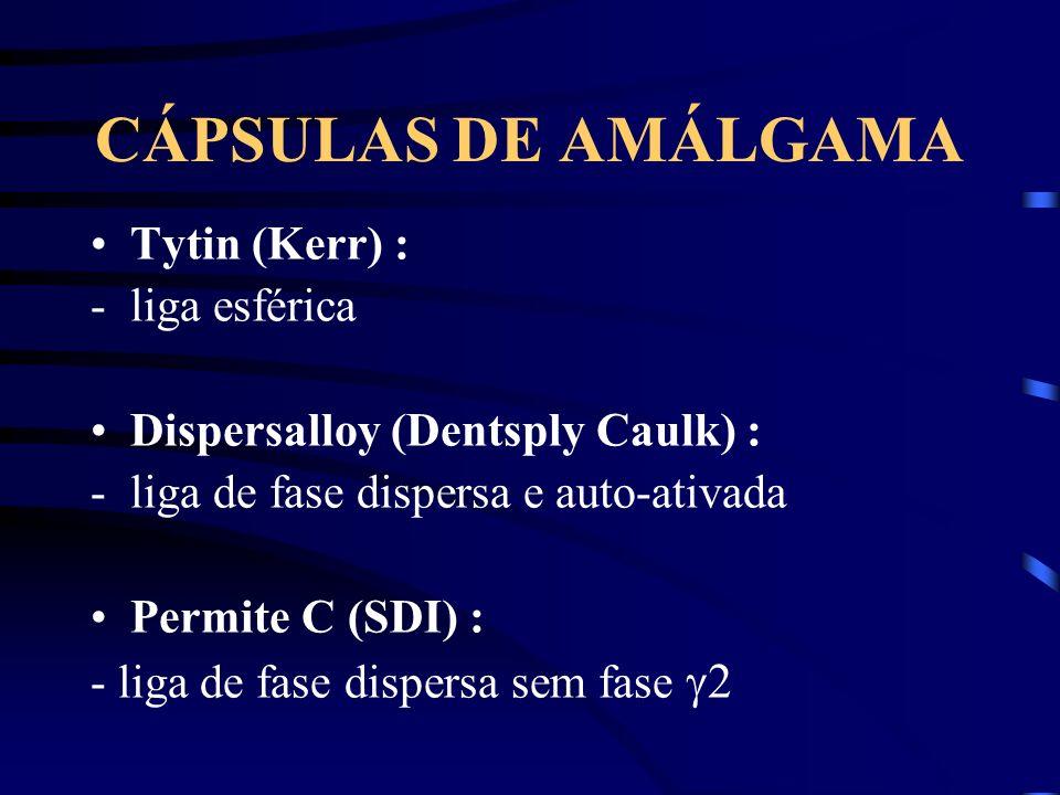 CÁPSULAS DE AMÁLGAMA Tytin (Kerr) : -liga esférica Dispersalloy (Dentsply Caulk) : -liga de fase dispersa e auto-ativada Permite C (SDI) : - liga de fase dispersa sem fase 2
