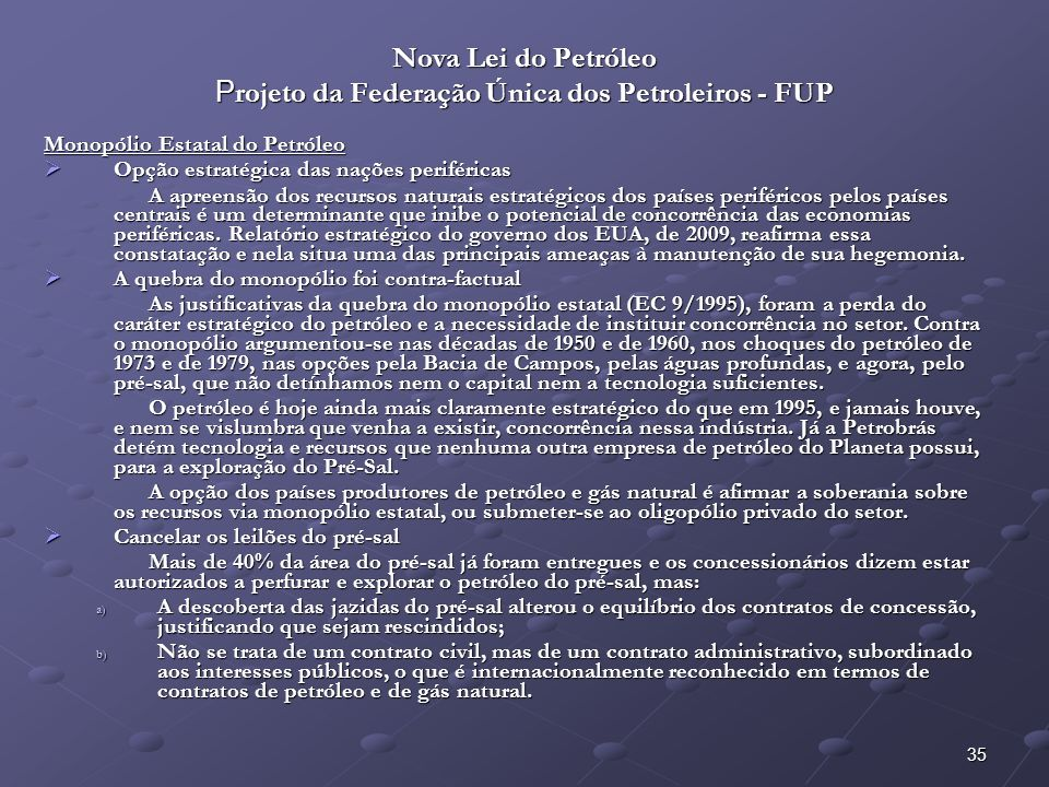 36 Nova Lei do Petróleo Projeto da Federação Única dos Petroleiros - FUP Monopólio Estatal do Petróleo – Artigos: Art.