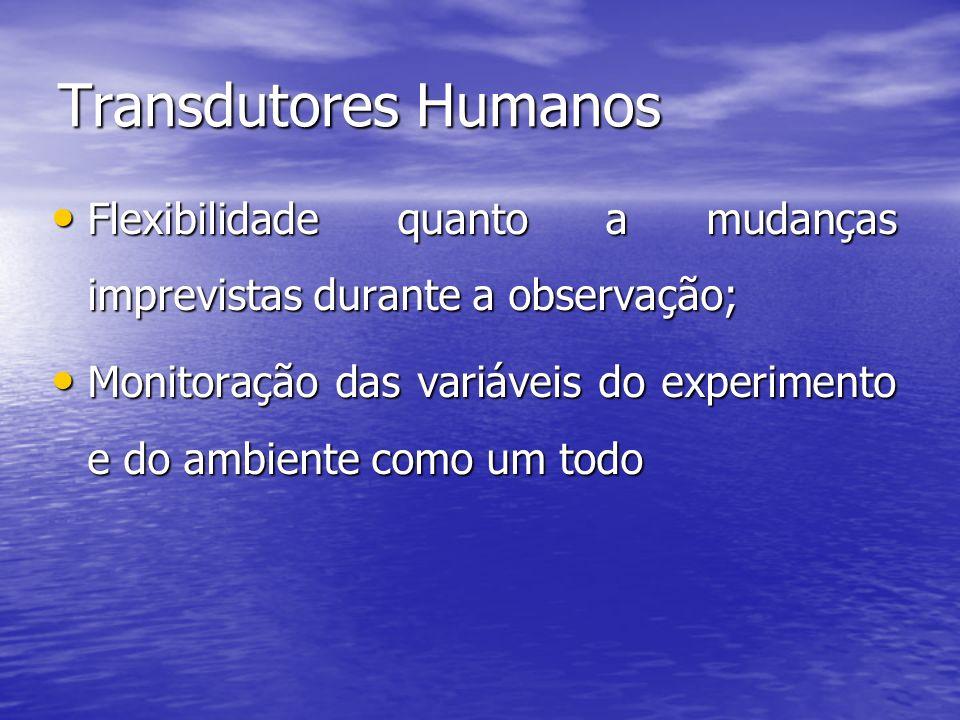 Transdutores Humanos Flexibilidade quanto a mudanças imprevistas durante a observação; Flexibilidade quanto a mudanças imprevistas durante a observaçã
