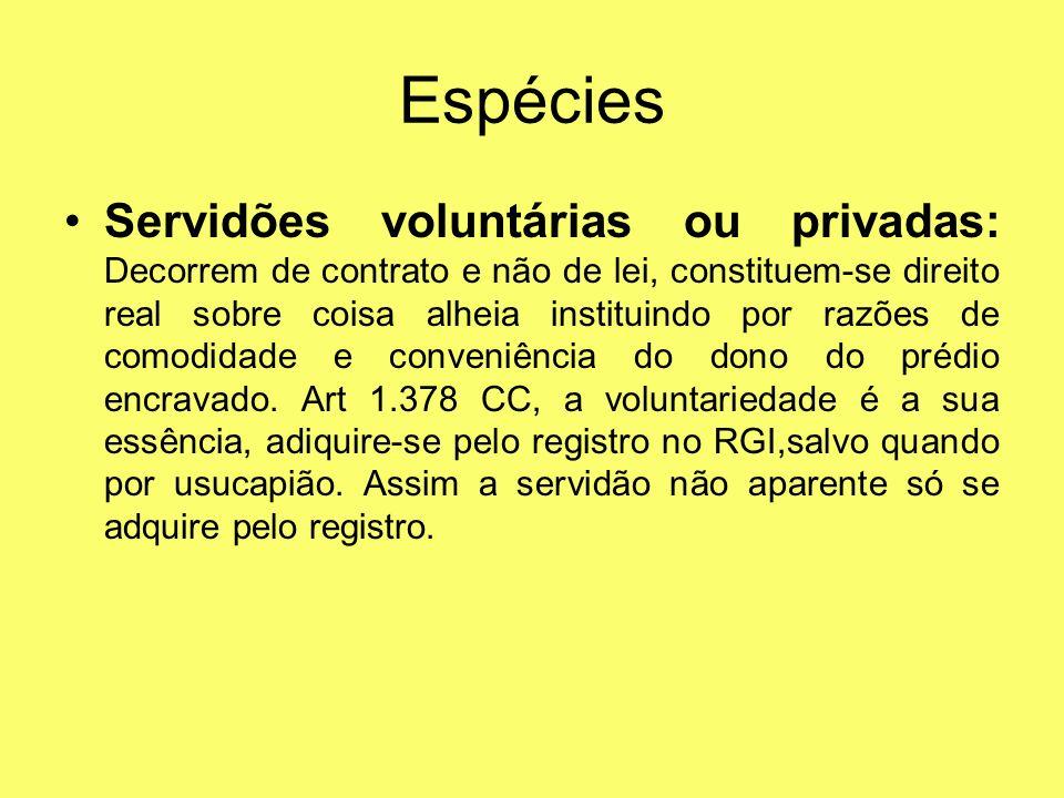Servidões voluntárias ou privadas: Decorrem de contrato e não de lei, constituem-se direito real sobre coisa alheia instituindo por razões de comodida