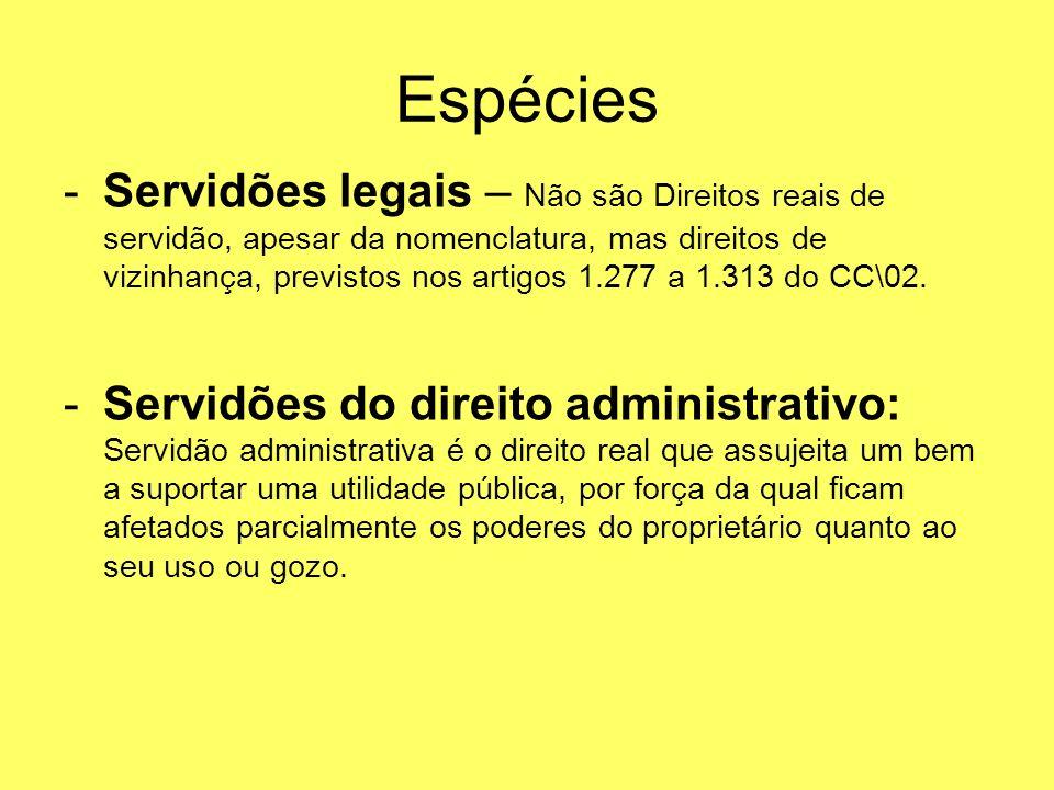 -Servidões legais – Não são Direitos reais de servidão, apesar da nomenclatura, mas direitos de vizinhança, previstos nos artigos 1.277 a 1.313 do CC\
