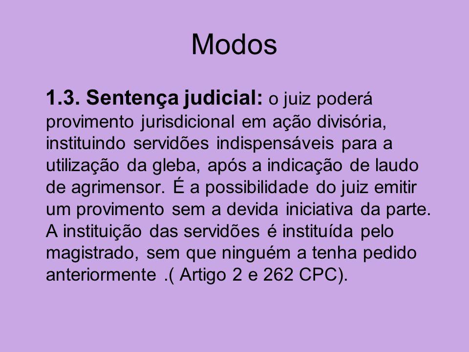 Modos 1.3. Sentença judicial: o juiz poderá provimento jurisdicional em ação divisória, instituindo servidões indispensáveis para a utilização da gleb