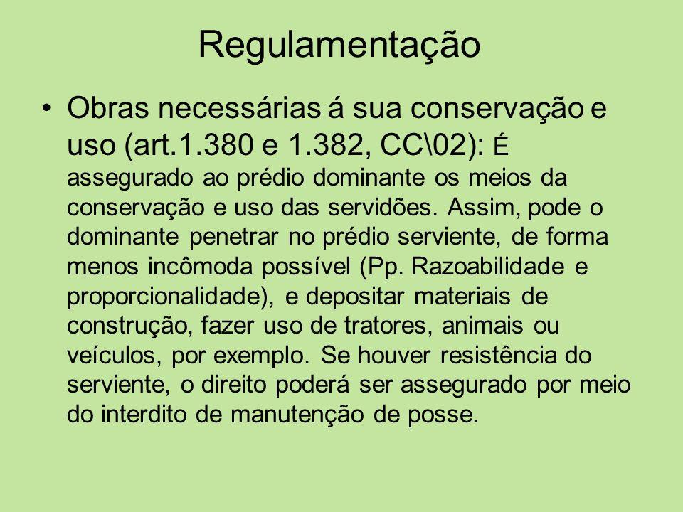 Regulamentação Obras necessárias á sua conservação e uso (art.1.380 e 1.382, CC\02): É assegurado ao prédio dominante os meios da conservação e uso da