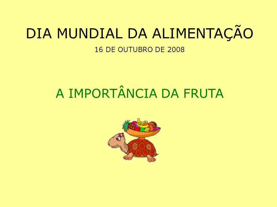 DIA MUNDIAL DA ALIMENTAÇÃO 16 DE OUTUBRO DE 2008 A IMPORTÂNCIA DA FRUTA