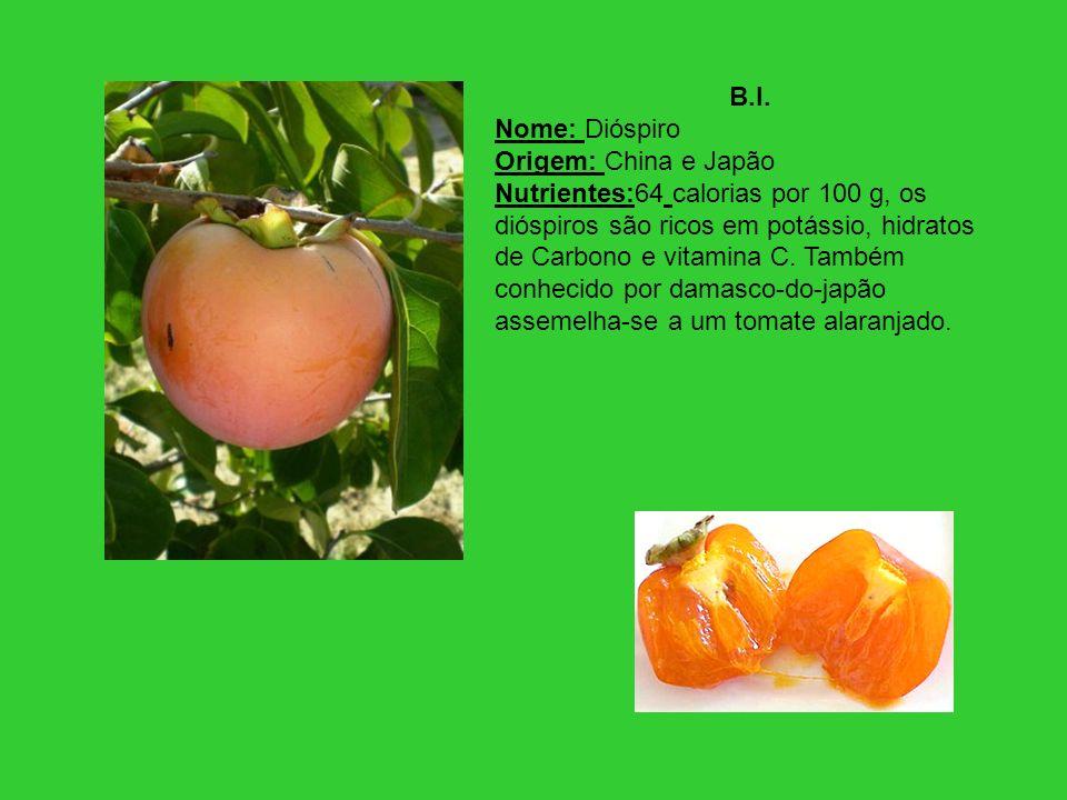 B.I. Nome: Dióspiro Origem: China e Japão Nutrientes:64 calorias por 100 g, os dióspiros são ricos em potássio, hidratos de Carbono e vitamina C. Tamb
