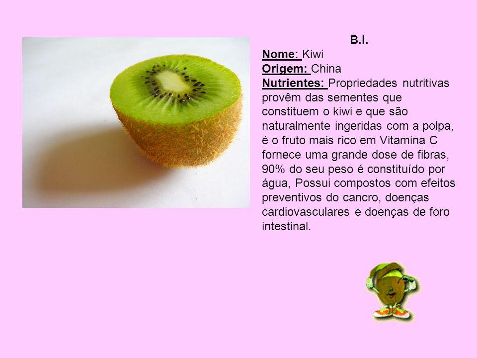 B.I. Nome: Kiwi Origem: China Nutrientes: Propriedades nutritivas provêm das sementes que constituem o kiwi e que são naturalmente ingeridas com a pol