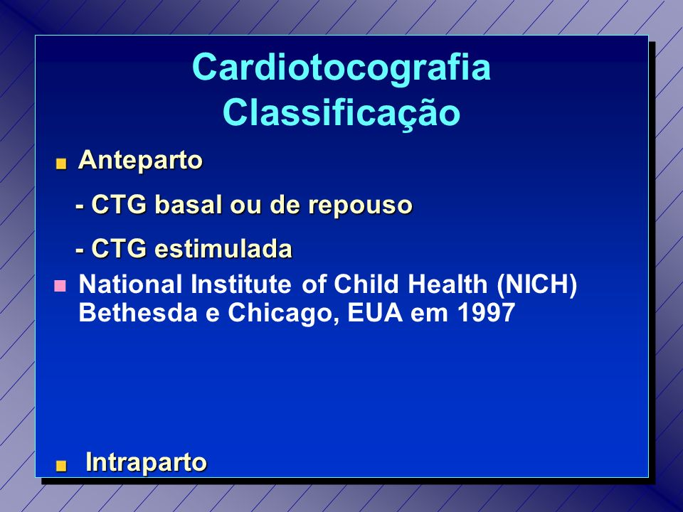 Cardiotocografia Classificação Anteparto - CTG basal ou de repouso - CTG basal ou de repouso - CTG estimulada - CTG estimulada n National Institute of