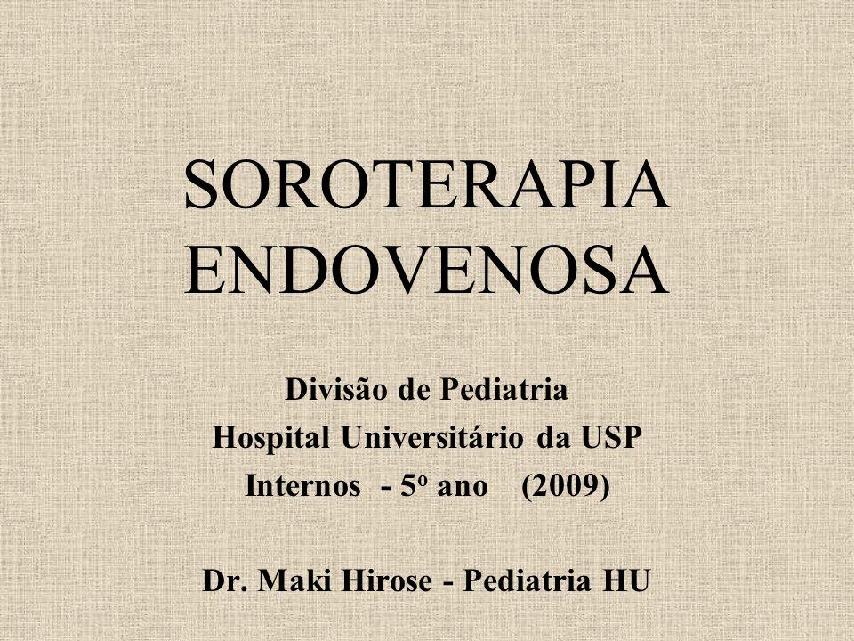 SOROTERAPIA ENDOVENOSA Divisão de Pediatria Hospital Universitário da USP Internos - 5 o ano (2009) Dr. Maki Hirose - Pediatria HU