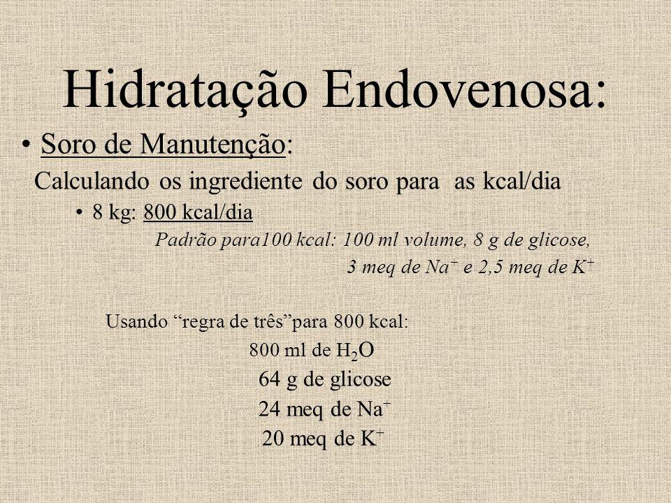 Hidratação Endovenosa: Soro de Manutenção: Calculando os ingrediente do soro para as kcal/dia 8 kg: 800 kcal/dia Padrão para100 kcal: 100 ml volume, 8