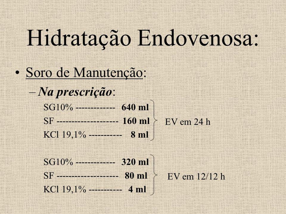 Hidratação Endovenosa: Soro de Manutenção: –Na prescrição: SG10% ------------- 640 ml SF -------------------- 160 ml KCl 19,1% ----------- 8 ml SG10%